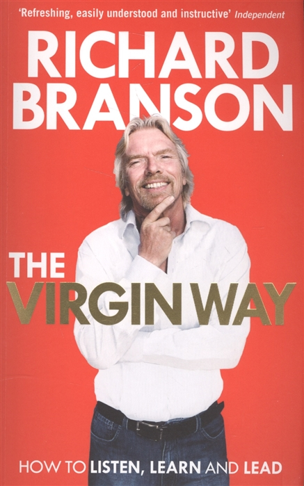 The Virgin Way How to Listen Learn Laugh and Lead