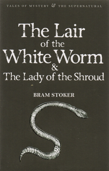 Stoker B. The Lair of the White Worm The Lady of the Shroud stoker b the mystery of the sea
