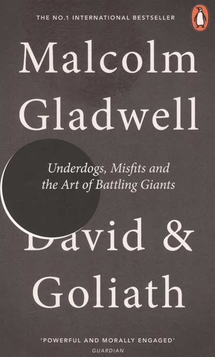Gladwell M. David and Goliath Underdogs Misfits and the Art of Battling Giants david and goliath