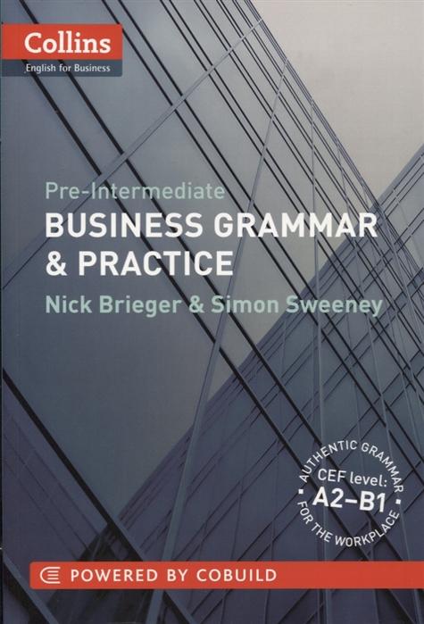 Brieger N., Sweeney S. Pre-Intermediate Business Grammar Practice A2-B1 alevizos kathryn gold experience a2 grammar