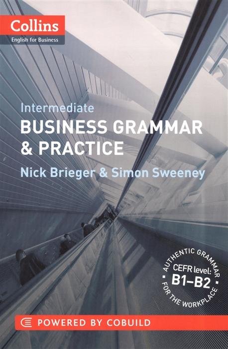 Brieger N., Sweeney S. Intermediate Business Grammar Practice B1-B2 brieger n sweeney s pre intermediate business grammar