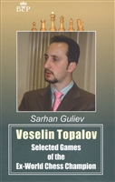 Veselin Topalov. Selected Games of Ex-World Chess Champion
