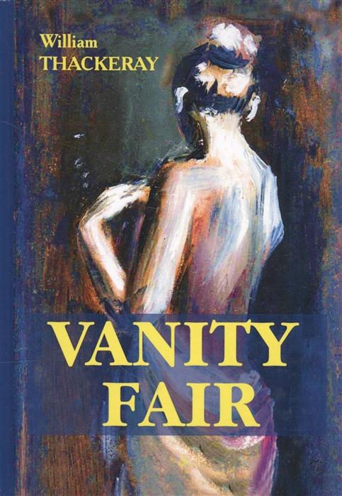 Thackeray W. Vanity Fair Книга на английском языке goethe j w faust книга на английском языке