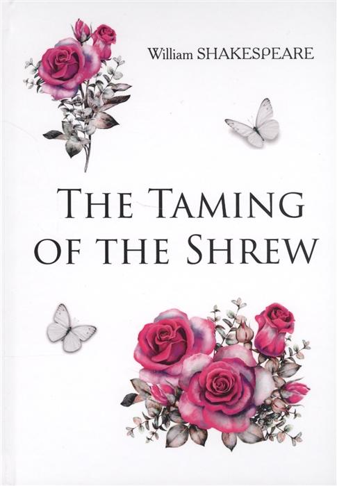 Shakespeare W. The Taming of the Shrew Книга на английском языке shakespeare william the taming of the shrew