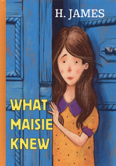 James H. What Maisie Knew Книга на английском языке генри джеймс what maisie knew