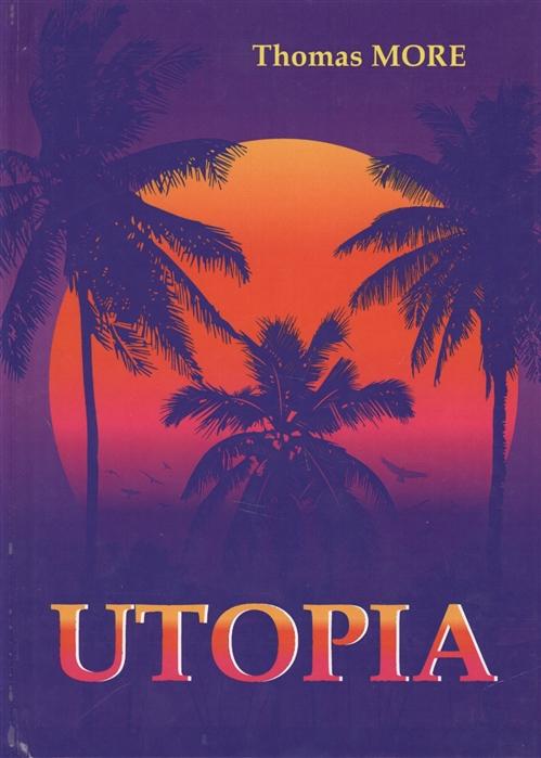 More Th. Utopia Утопия thomas more de optimo reipublicae statu deque nova insula utopia libri ii