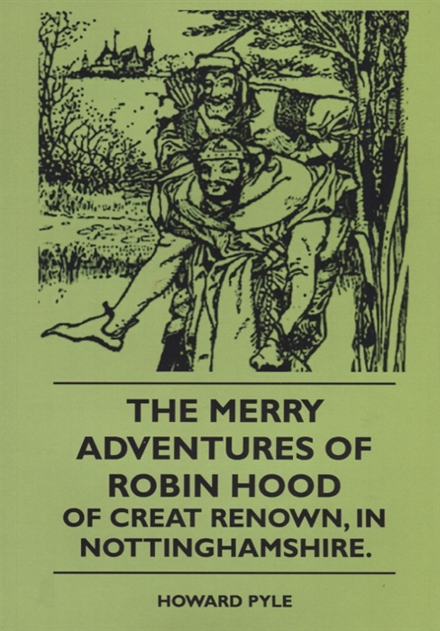 Pyle H. The Merry Adventures Of Robin Hood Of Creat Renown In Nottinghamshire говард пайл the merry adventures of robin hood