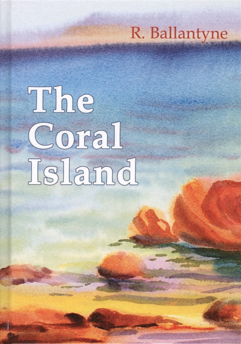 Ballantyne R. The Coral Island