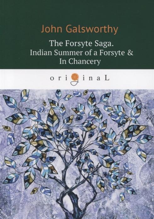 Galsworthy J. The Forsyte Saga Indian Summer of a Forsyte In Сhancery Volume II цена и фото