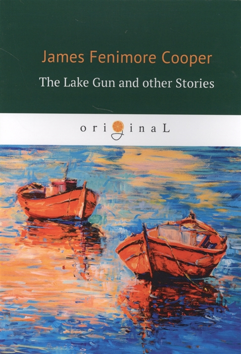 Cooper J. The Lake Gun and other Stories cooper j the pioneers