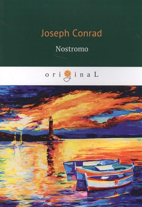 Conrad J. Nostromo A Tale of the Seaboard conrad j the nigger of the narcissus