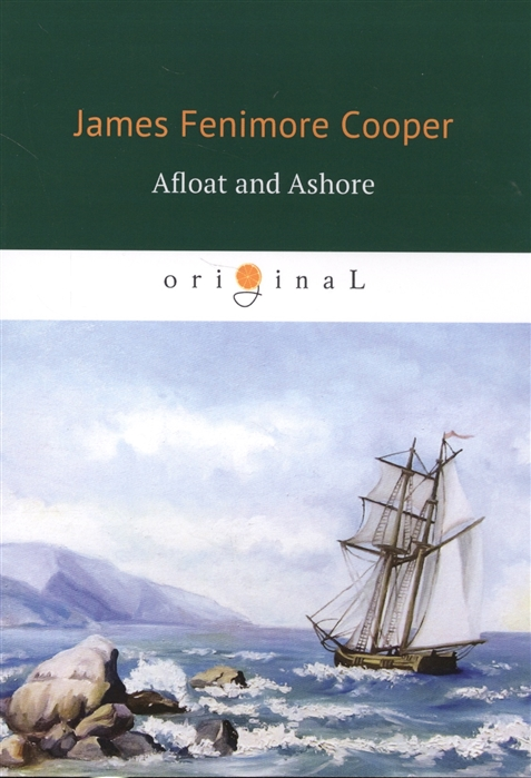 Cooper J. Afloat and Ashore Adventures of Miles Wallingford james fenimore cooper afloat and ashore