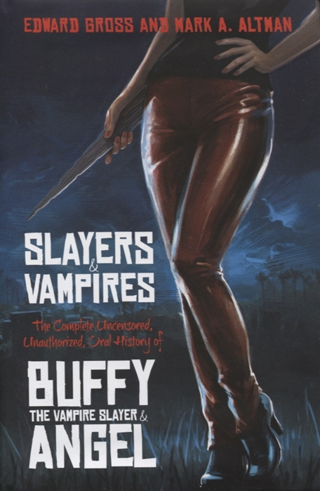 Gross E., Altman M. Slayers and Vampires The Complete Uncensored Unauthorized Oral History of Buffy the Vampire Slayer Angel e m channon the cotton wool girl