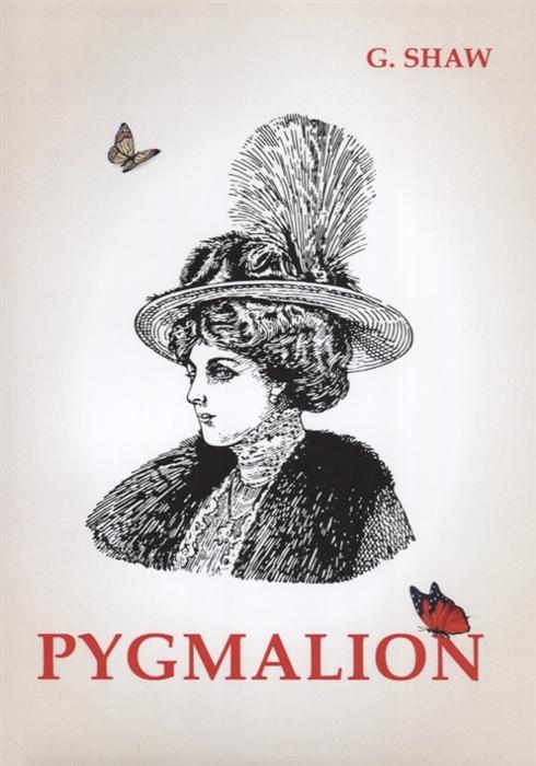 Shaw G. Pygmalion shaw bernard pygmalion