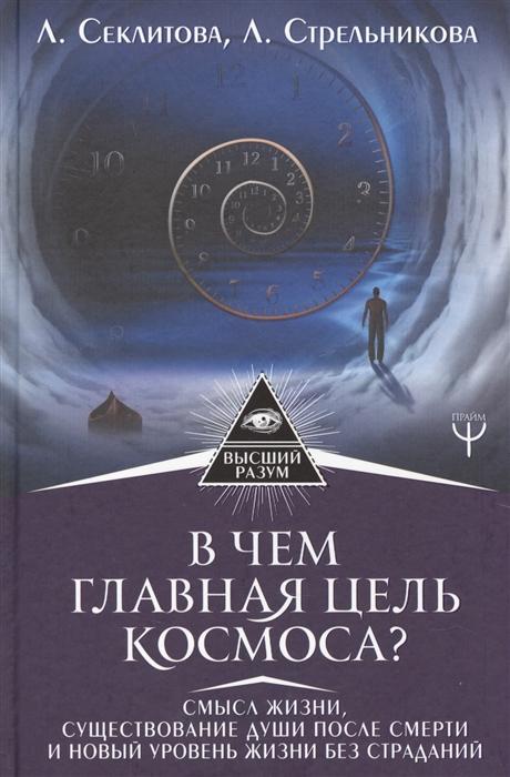 В чем главная цель Космоса Смысл жизни существование души после смерти и новый уровень жизни без страданий