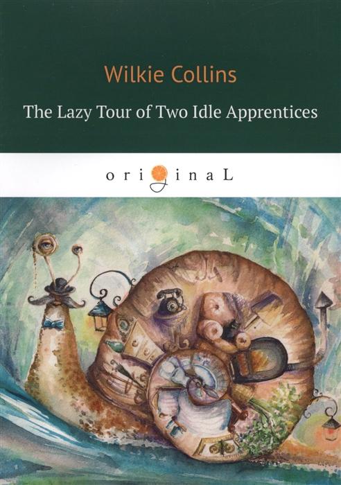 цена Collins W. The Lazy Tour of Two Idle Apprentices онлайн в 2017 году