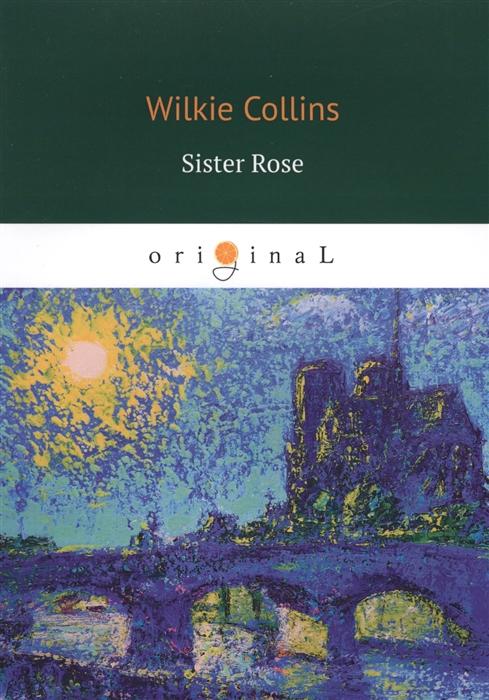 Collins W. Sister Rose collins w no name 1 без права на наследство 1 на англ яз collins w