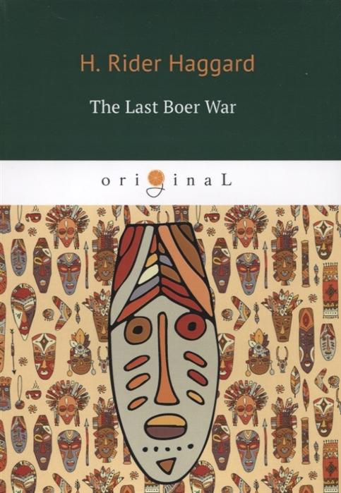 Haggard H. The Last Boer War haggard h nada the lily