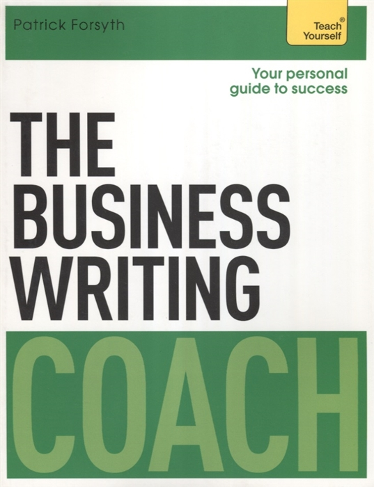 Forsyth P. The Business Writing Coach Teach Yourself woolfrey t the presenting coach teach yourself