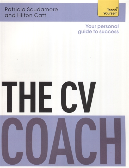 Scudamore P., Catt H. The CV Coach Teach Yourself woolfrey t the presenting coach teach yourself