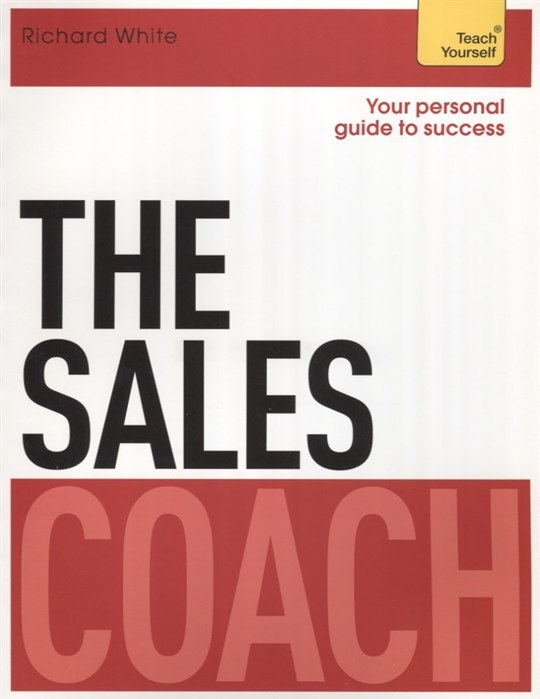 White R. The Sales Coach Teach Yourself woolfrey t the presenting coach teach yourself