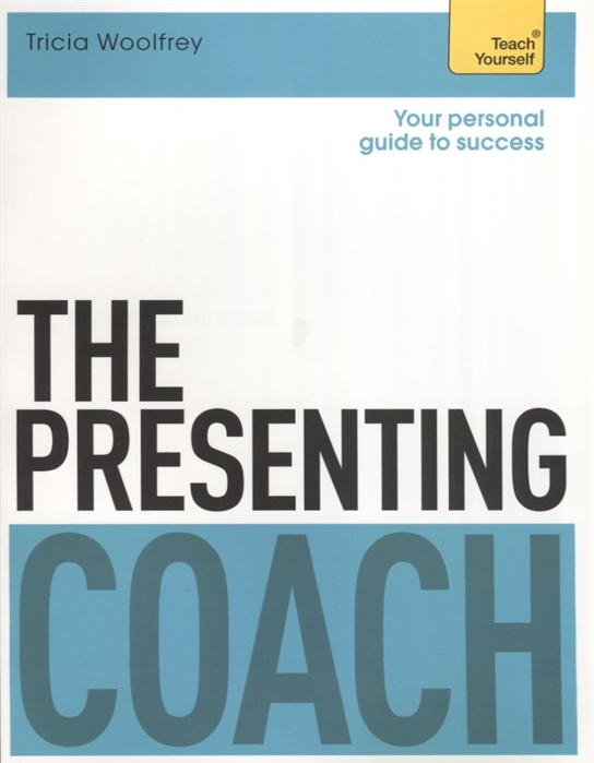 Woolfrey T. The Presenting Coach Teach Yourself woolfrey t the presenting coach teach yourself