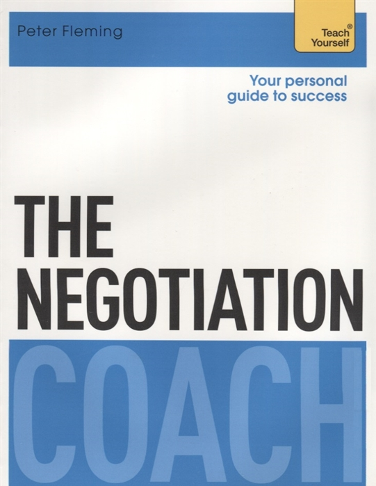 Fleming P. The Negotiation Coach Teach Yourself woolfrey t the presenting coach teach yourself