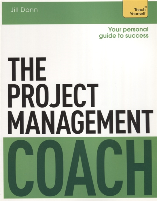 Dann J. The Project Management Coach Teach Yourself woolfrey t the presenting coach teach yourself