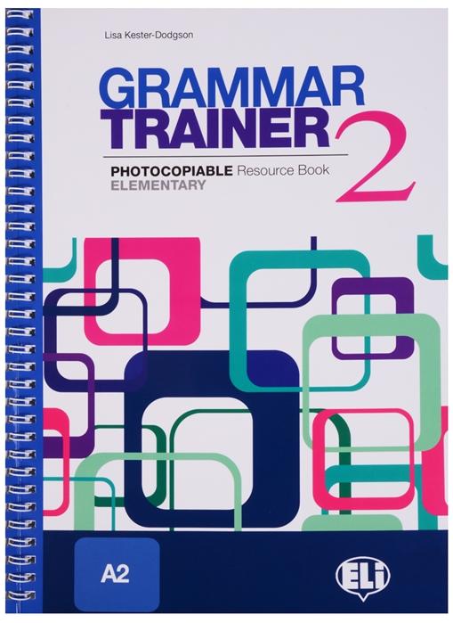 Kester-Dodgson L. Grammar Trainer 2 Photocopiable Resource Book Elementary A2 straightforward a2 elementary teacher s book dvd rom