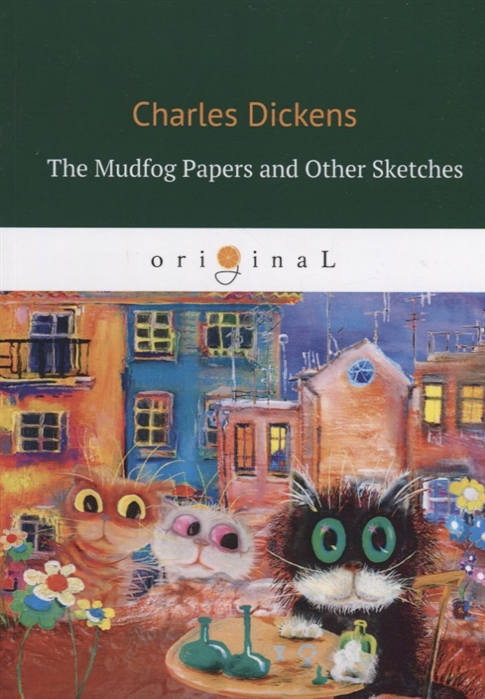 Dickens C. The Mudfog Papers and Other Sketches dickens c collected sketches
