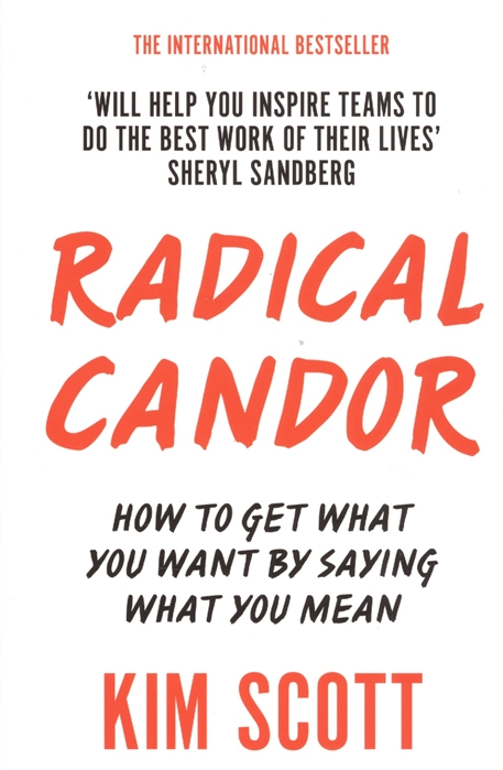 Scott K. Radical Candor How to Get What You Want by Saying What You Mean juliana stancampiano radical outcomes how to create extraordinary teams that get tangible results