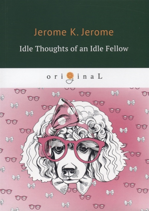 Jerome J. Idle Thoughts of an Idle Fellow jerome k jerome idle thoughts