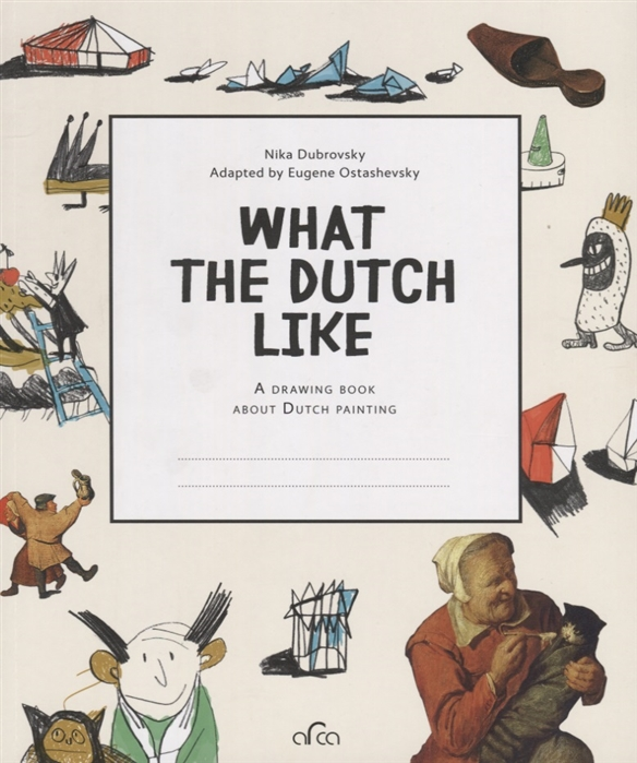 What the Dutch Like A drawing book about Dutch painting