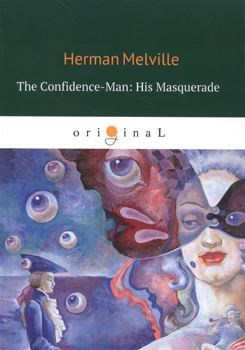 Melville H. The Confidence-Man His Masquerade