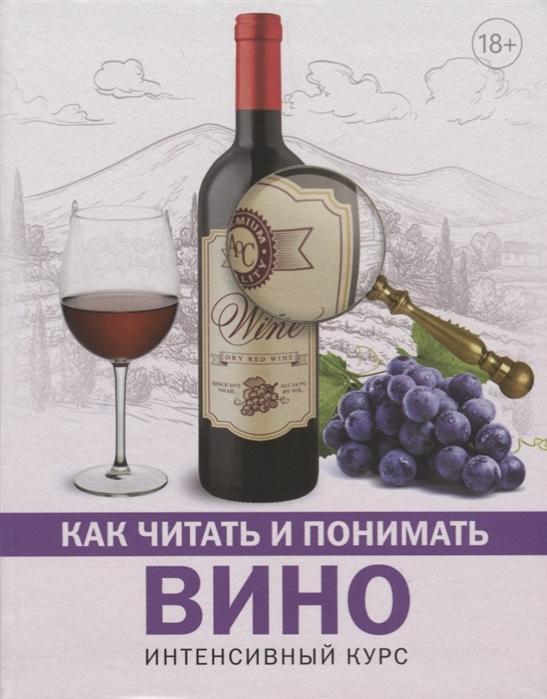 Шпаковский М. Как читать и понимать вино Интенсивный курс жукова а как читать и понимать москву интенсивный курс