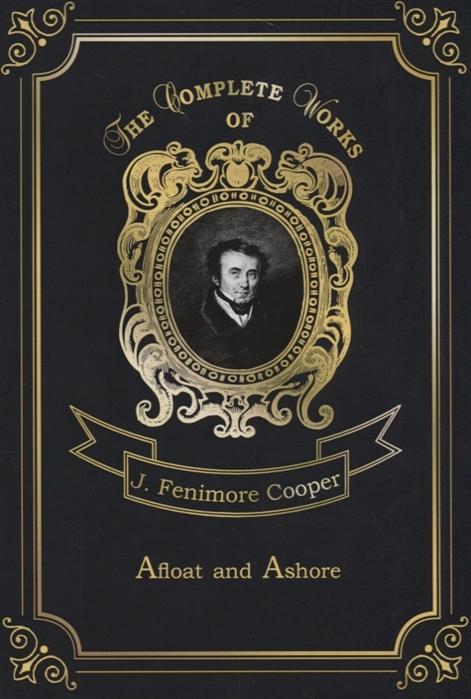 Cooper J. Afloat and Ashore cooper j afloat and ashore