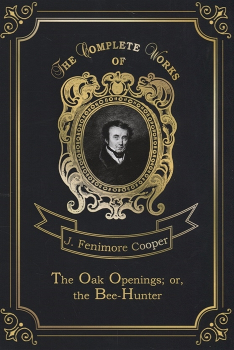 Cooper J. The Oak Openings or the Bee-Hunter j f cooper the oak openings or the bee hunter