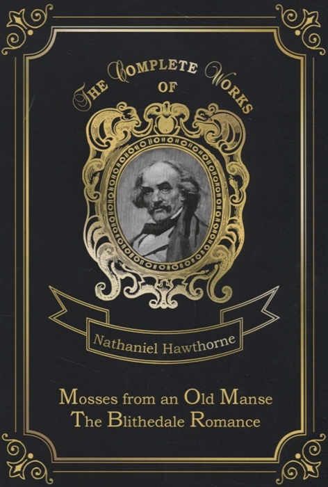 Hawthorne N. Mosses from an Old Manse The Blithedale Romance hawthorne nathaniel the old apple dealer from mosses from an old manse