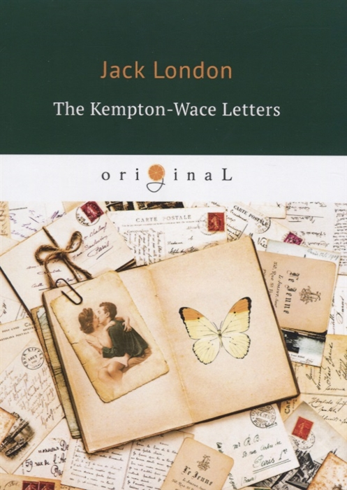 London J. The Kempton-Wace Letters jack london the kempton wace letters