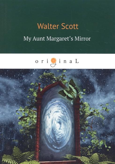 Scott W. My Aunt Margaret s Mirror scott w my aunt margaret s mirror