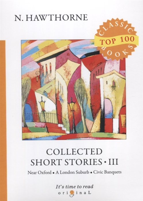 Hawthorne N. Collected Short Stories III Near Oxford A London Suburb Civic Banquets n hawthorne collected short stories v
