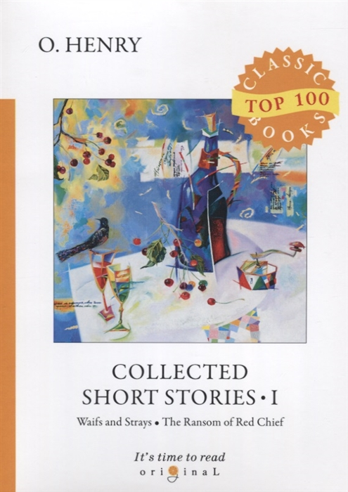 Henry O. Collected Short Stories I Waifs and Strays The Ransom of Red Chief o henry collected short stories i
