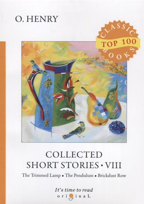 Henry O. Collected Short Stories VIII The Trimmed Lamp The Pendulum Brickdust Row henry o collected tales iii the sleuths witches loaves pride of the cities