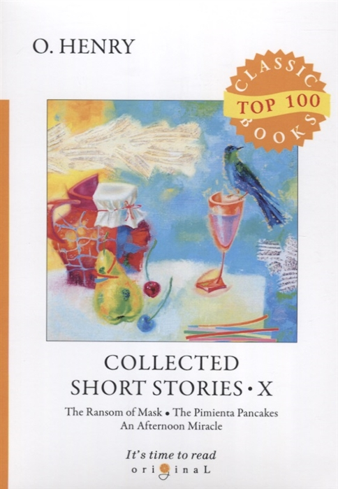 Henry O. Collected Short Stories X The Ransom of Mask The Pimienta Pancakes An Afternoon Miracle o henry collected short stories iv