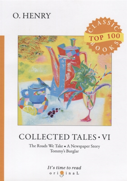 Henry O. Collected Tales VI The Roads We Take A Newspaper Story Tommy s Burglar henry o collected tales i the voice of the city a lickpenny lover dougherry s eye opener