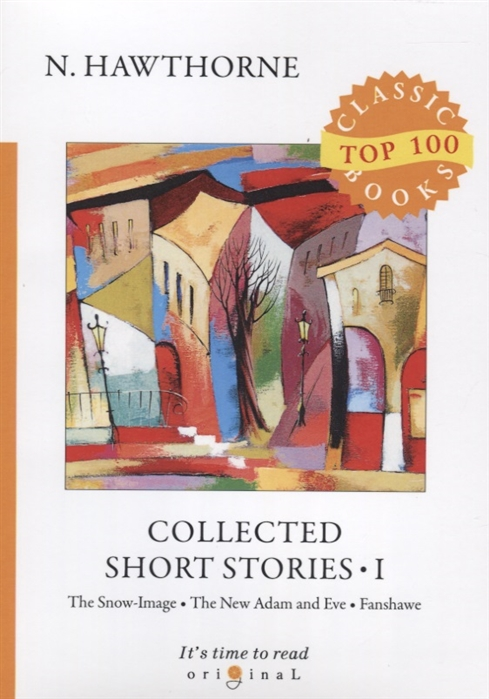 Hawthorne N. Collected Short Stories I The Snow-Image The New Adam and Eve Fanshawe n hawthorne collected short stories v
