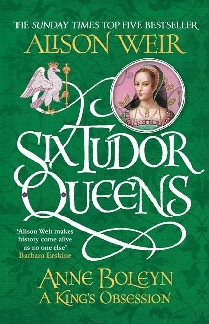 Weir A. Six Tudor Queens Anne Boleyn A King s Obsession