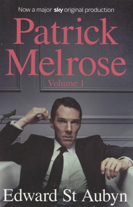 Aubyn E. Patrick Melrose Volume 1 edward st aubyn patrick melrose