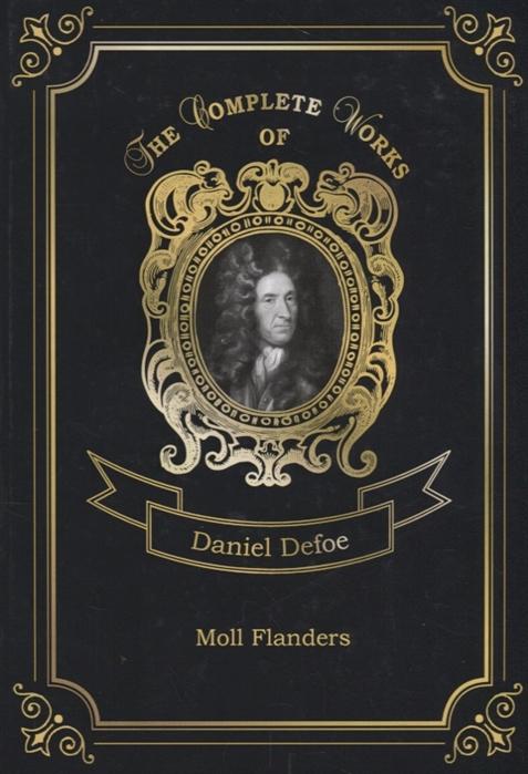 Defoe D. Moll Flanders daniel defoe moll flanders