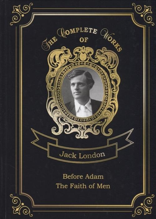 Фото - London J. Before Adam and The Faith of Men london j the faith of men